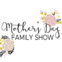 Mother's Day Family Show